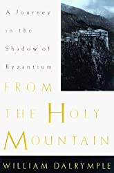 From the Holy Mountain: A Journey Among the Christians of the Middle East by William Dalrymple (1998-03-15)