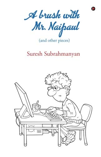 A Brush with Mr. Naipaul: (and Other Pieces)