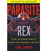 Parasite Rex Inside the Bizarre World of Nature's Most Dangerous Creatures by Zimmer, Carl ( Author ) ON Jan-14-2002, Paperback