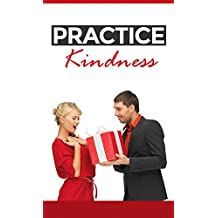 THE SECRET TO A HAPPY LIFE: Practice Kindness (English Edition)