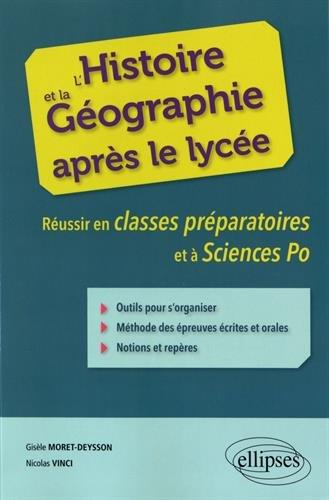 L'Histoire et la Géographie Après le Lycée Réussir en Classes Préparatoires et à Sciences Po