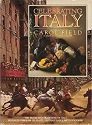 Celebrating Italy: the tastes and traditions of Italy revealed through its feasts, festivals and sumptuous foods (English and Italian Edition) by Carol Field (1990-12-03)