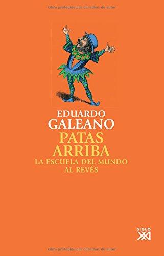 Patas arriba: La escuela del mundo al revés (La creación literaria) por Eduardo H. Galeano