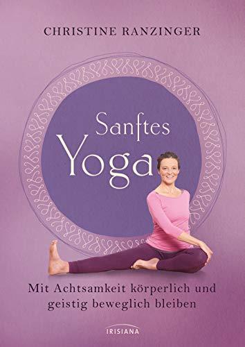 Sanftes Yoga: Mit Achtsamkeit körperlich und geistig beweglich bleiben