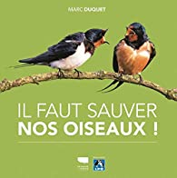 Il faut sauver nos oiseaux ! par Marc Duquet