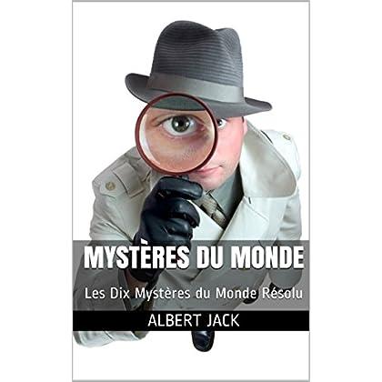 Mystères du Monde: Les Dix Mystères du Monde Résolu