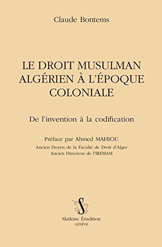 Le Droit musulman algérien à l'époque coloniale. De l'invention à la codification