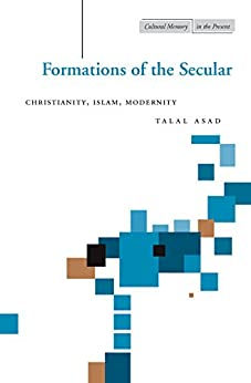 Formations of the Secular: Christianity, Islam, Modernity (Cultural Memory in the Present) de [Asad, Talal]
