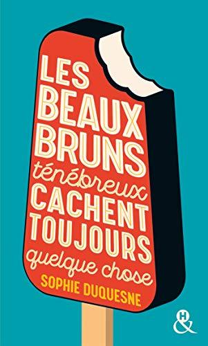 Les beaux bruns ténébreux cachent toujours quelque chose: , un roman feel-good du printemps à découvrir à prix mini ! par  Sophie Duquesne