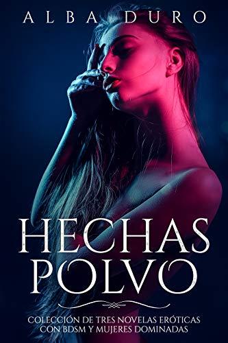 Hechas Polvo: Colección de Tres Novelas Eróticas con BDSM y Mujeres Dominadas por Alba Duro