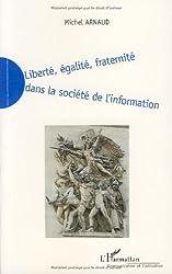 Liberté, égalité, fraternité dans la société de l'information : La nécessaire redéfinition de la liberté, de l'égalité et de la fraternité dans la société de l'information du XXIe siècle