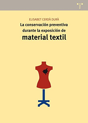 La conservación preventiva durante la exposición de material textil (Conservación y Restauración del Patrimonio) por Elisabet Cerdà Durà