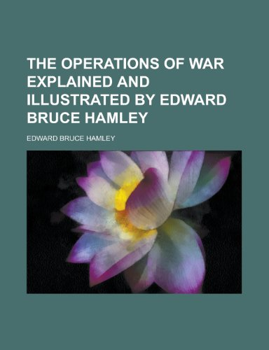 The Operations of War Explained and Illustrated by Edward Bruce Hamley