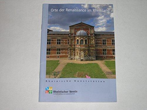 Orte der Renaissance im Rheinland (Rheinische Kunststätten)