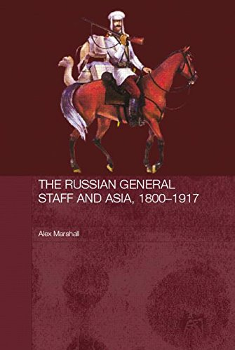 The Russian General Staff and Asia, 1860-1917 (Routledge Studies in the History of Russia and Eastern Europe) por Alex Marshall