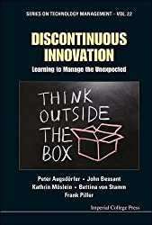 Discontinuous Innovation: Learning To Manage The Unexpected (Series on Technology Management)