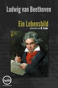 Ludwig van Beethoven. Ein Lebensbild von [Fricke, W.]