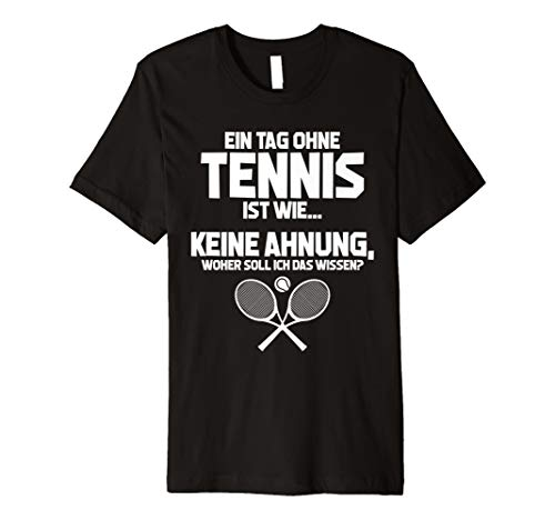 Lustiges Tennis-Fan T-Shirt: Tag Ohne Tennis? Unmöglich!