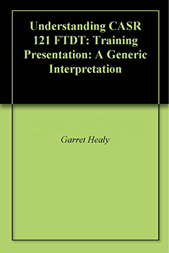 Understanding CASR 121 FTDT: Training Presentation: A Generic Interpretation (English Edition)