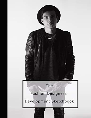 The fashion designers development sketchbook: Fashion design journal for the fashion designer - Male fashion icon (Teen Kostüme Diy Girl)