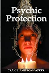 Psychic Protection: -a beginner's guide to safe mediumship and clearing life's obstacles.