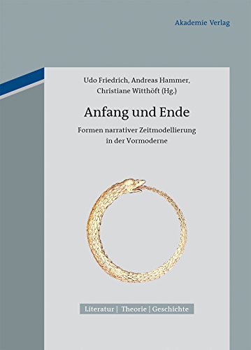 Anfang und Ende: Formen narrativer Zeitmodellierung in der Vormoderne (Literatur - Theorie - Geschichte 3)