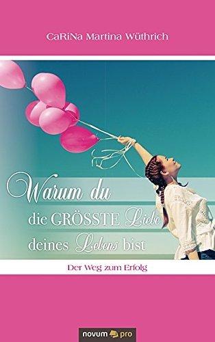 warum-du-die-grosste-liebe-deines-lebens-bist-der-weg-zum-erfolg-german-edition