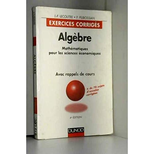 ALGEBRE. Mathématiques pour les sciences économiques, avec rappels de cours