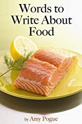 Words to Write About Food: Thousands of Words for Product Descriptions & Restaurant Reviews