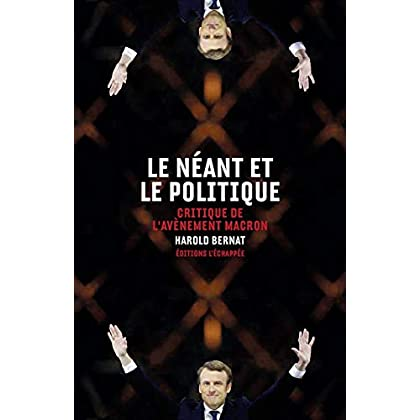 Le Néant et le politique: Critique de l'avènement Macron