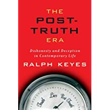 The Post-Truth Era: Dishonesty and Deception in Contemporary Life (English Edition)
