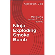 Ninja Exploding Smoke Bomb: Make Ninja Impact Smoke Bombs (English Edition)