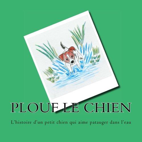 Plouf le chien: L'histoire d'un petit chien qui aime patauger dans l'eau.