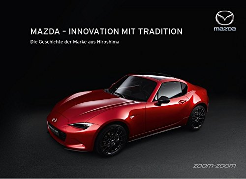 Mazda - Innovation mit Tradition: Die Geschichte der Marke aus Hiroshima