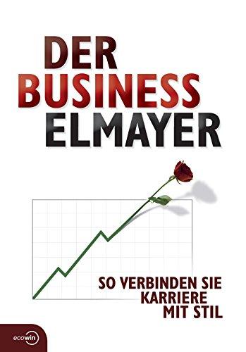 Der Business Elmayer: So verbinden Sie Karriere mit Stil