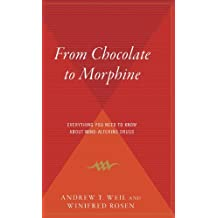 From Chocolate to Morphine: Everything You Need to Know about Mind-Altering Drugs by Andrew Weil (2000-09-05)