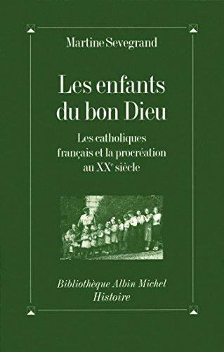 Les Enfants du Bon Dieu : Les catholiques français et la procréation au XXe siècle (Bibliothèque Albin Michel Histoire) par Martine Sevegrand