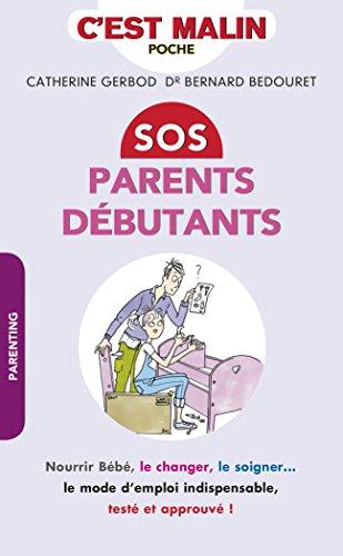 SOS parents dbutants, c'est malin : nourrir Bb, le changer, le soigner... le mode d'emploi indispensable, test et approuv !
