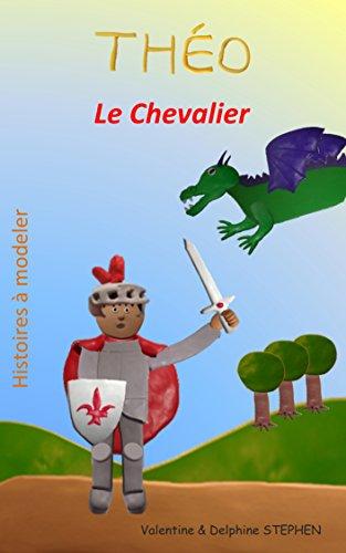 Théo le Chevalier (Histoires à modeler t. 5)