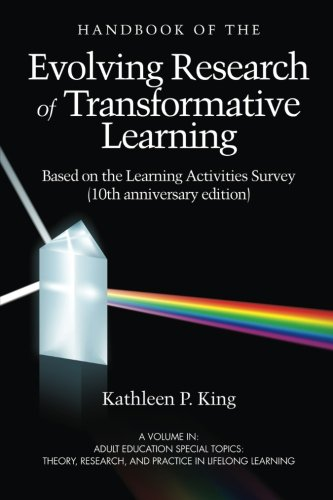 The Handbook of the Evolving Research of Transformative Learning Based on the Learning Activities Survey (Adult Education Special Topics: Theory, Research and Practice in Lifelong Learning)