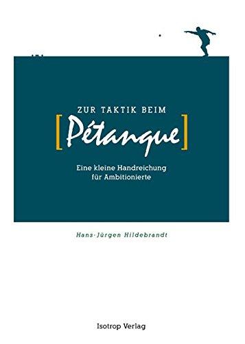 Zur Taktik beim Pétanque: Eine kleine Handreichung für Ambitionierte