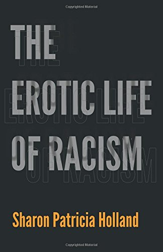 The Erotic Life of Racism