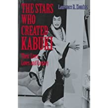 Stars Who Created Kabuki: Their Lives, Loves and Legacy