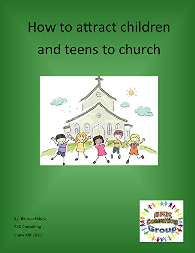 How to Attract Children and Teens to Church (English Edition) por Benson Ndolo