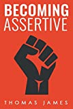 #8: Assertiveness: Becoming Assertive:  A Guide To Take Control of Your Life (Taking Control)
