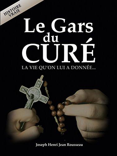 Le Gars du Curé: La vie qu'on lui a donnée... par Joseph Henri Jean Rousseau