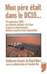 Mon père était dans le DC10... : 19 septembre 1989 : un attentat attribué à la Libye frappe un avion français - Histoire secrète d'une négociation