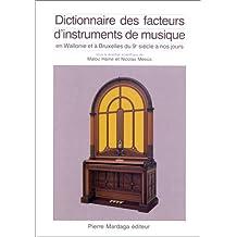 Dictionnaire des facteurs d'instruments de musique en Wallonie et à Bruxelles du IXème siècle à nos jours