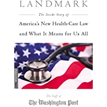 Landmark: The Inside Story of America's New Health-Care Law—The Affordable Care Act—and What It Means for Us All (English Edition)