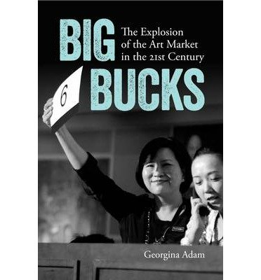 By Georgina Adam Big Bucks: The Explosion of the Art Market in the 21st Century (New edition)